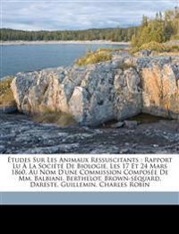 Études sur les animaux ressuscitants : rapport lu à la Société de biologie, les 17 et 24 mars 1860, au nom d'une commission composée de MM. Balbiani,