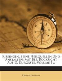 Kissingen, Seine Heilquellen Und Anstalten: Mit Bes. Rücksicht Auf D. Kurgäste, Volume 1...