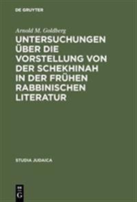 Untersuchungen Über Die Vorstellung Von Der Schekhinah in Der Frühen Rabbinischen Literatur