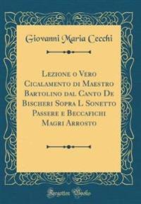 Lezione o Vero Cicalamento di Maestro Bartolino dal Canto De Bischeri Sopra L Sonetto Passere e Beccafichi Magri Arrosto (Classic Reprint)