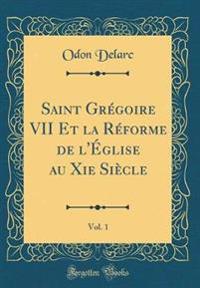 Saint Grégoire VII Et la Réforme de l'Église au Xie Siècle, Vol. 1 (Classic Reprint)