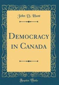 Democracy in Canada (Classic Reprint)