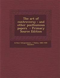 The art of controversy : and other posthumous papers  - Primary Source Edition