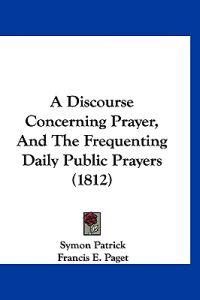 A Discourse Concerning Prayer, and the Frequenting Daily Public Prayers