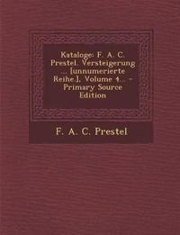 Kataloge: F. A. C. Prestel. Versteigerung ... [Unnumerierte Reihe.], Volume 4... - Primary Source Edition