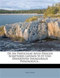 De An Particulae Apud Priscos Scriptores Latinos Vi Et Usu: Dissertatio Inuaguralis Philologica...