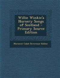 Willie Winkie's Nursery Songs of Scotland - Primary Source Edition