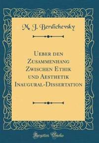 Ueber den Zusammenhang Zwischen Ethik und Aesthetik Inaugural-Dissertation (Classic Reprint)