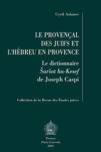 Le Provencal Des Juifs Et L'Hebreu En Provence: Le Dictionnaire Sarsot Ha-Kesef de Joseph Caspi
