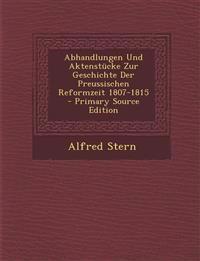 Abhandlungen Und Aktenstucke Zur Geschichte Der Preussischen Reformzeit 1807-1815