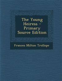 The Young Heiress - Primary Source Edition