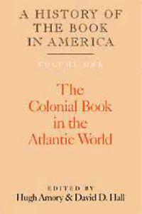 A History of the Book in America: Volume 1, The Colonial Book in the Atlantic World