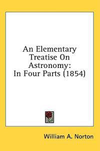 An Elementary Treatise On Astronomy: In Four Parts (1854)