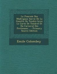 La Journée Des Madrigaux Suivie De La Gazette De Tendre (avec La Carte De Tendre) Et Du Carnaval Des Pretieuses...