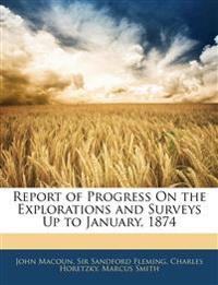 Report of Progress On the Explorations and Surveys Up to January, 1874