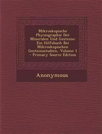 Mikroskopische Physiographie Der Mineralen Und Gesteine: Ein Hilfsbuch Bei Mikroskopischen Gesteinsstudien, Volume 1