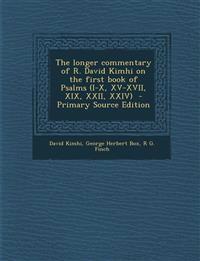 The longer commentary of R. David Kimhi on the first book of Psalms (I-X, XV-XVII, XIX, XXII, XXIV)