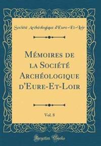 Mémoires de la Société Archéologique d'Eure-Et-Loir, Vol. 8 (Classic Reprint)