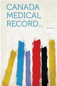 Canada Medical Record... Volume 22