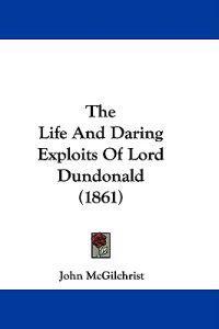 The Life and Daring Exploits of Lord Dundonald