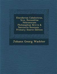 Elucidarius Cabalisticus, Sive, Reconditae Hebraeorum Philosophiae Brevis & Succincta Recensio