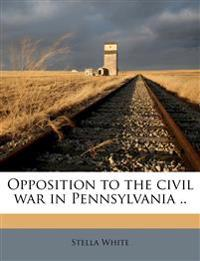 Opposition to the civil war in Pennsylvania ..