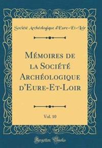 Mémoires de la Société Archéologique d'Eure-Et-Loir, Vol. 10 (Classic Reprint)