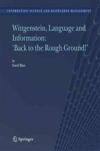 "Wittgenstein, Language and Information: ""Back to the Rough Ground!"""