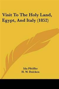Visit To The Holy Land, Egypt, And Italy (1852)