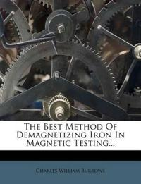 The Best Method Of Demagnetizing Iron In Magnetic Testing...