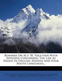 Remarks On Act 78, Together With Appendix Containing The Law As Passed In English, Spanish And Four Native Languages...