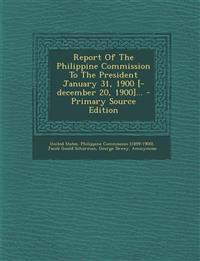 Report Of The Philippine Commission To The President January 31, 1900 [-december 20, 1900]...