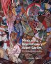 Mexico's Revolutionary Avant-Gardes