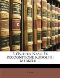 P. Ovidius Naso Ex Recognitione Rudolphi Merkelii ...