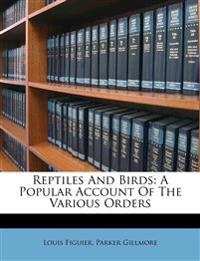 Reptiles And Birds: A Popular Account Of The Various Orders