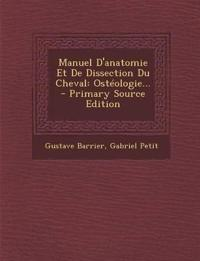 Manuel D'Anatomie Et de Dissection Du Cheval: Osteologie... - Primary Source Edition