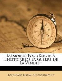 Memoires Pour Servir A L'Histoire de La Guerre de La Vendee...