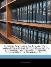 Apologia Academica: Or, Remarks [By J. Ingram] On a Recent Article [On Addenda Ad Corpus Statutorum Universitatis Oxoniensis] in the Edinburgh Review