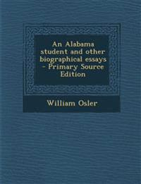 An Alabama Student and Other Biographical Essays - Primary Source Edition