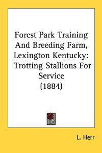 Forest Park Training And Breeding Farm, Lexington Kentucky