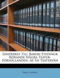 Sändebref Till Baron Stedingk Rörande Några Teater-Förhållanden, Af En Teatervän