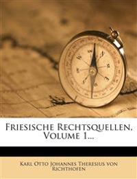 Friesische Rechtsquellen, Volume 1...