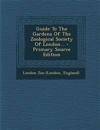 Guide to the Gardens of the Zoological Society of London... - Primary Source Edition