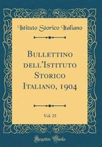 Bullettino dell'Istituto Storico Italiano, 1904, Vol. 25 (Classic Reprint)