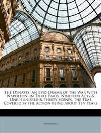 The Dynasts: An Epic-Drama of the War with Napoleon, in Three Parts, Nineteen Acts & One Hundred & Thirty Scenes, the Time Covered by the Action Being