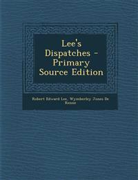 Lee's Dispatches - Primary Source Edition