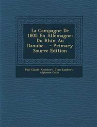 La Campagne de 1805 En Allemagne: Du Rhin Au Danube... - Primary Source Edition