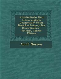 Altisländische Und Altnorwegische Grammatik: Unter Berücksichtigung Des Urnordischen - Primary Source Edition