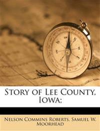 Story of Lee County, Iowa; Volume 1