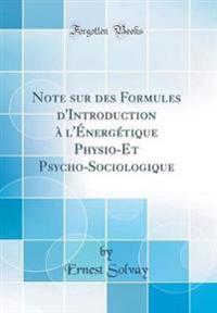 Note sur des Formules d'Introduction à l'Énergétique Physio-Et Psycho-Sociologique (Classic Reprint)